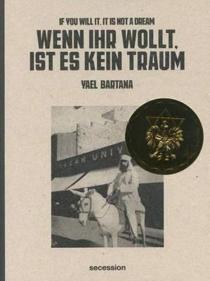 Yael Bartana - If You Will it, it is Not a Dream (Hardback)
