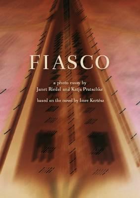 Fiasco - a Photo Essay by Janet Riedel and Katja Pratschke (Hardback)