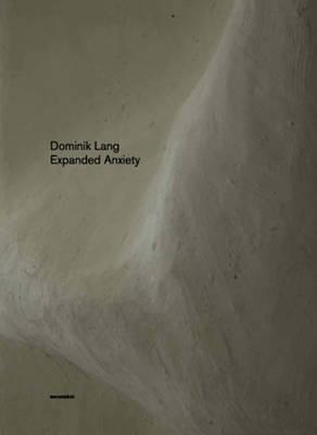 Dominik Lang - Expanded Anxiety (Hardback)