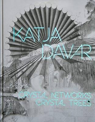 Katja Davar - Crystal Networks. Crystal Trees (Hardback)