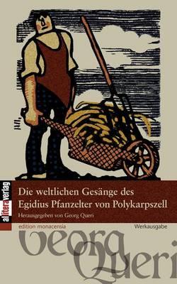 Die Weltlichen Gesange Des Egidius Pfanzelter Von Polykarpszell (Paperback)