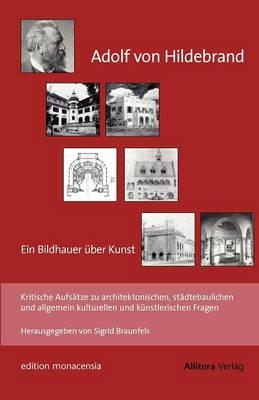 Adolf Von Hildebrand - Ein Bildhauer Uber Kunst (Paperback)