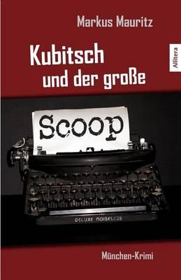 Kubitsch Und Der Groe Scoop (Paperback)