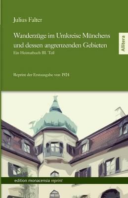 Wanderzuge Im Umkreise Munchens Und Dessen Angrenzenden Gebieten (Paperback)
