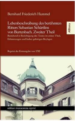 Lebenbeschreibung Des Beruhmten Ritters Sebastian Schartlins Von Burtenbach. Zweiter Theil (Paperback)