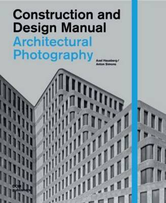 Architectural Photography - Construction and Design Manual (Hardback)
