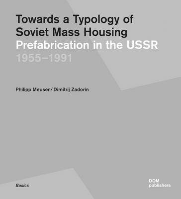 Towards a Typology of Soviet Mass Housing: Prefabrication in the USSR 1955 - 1991 (Paperback)