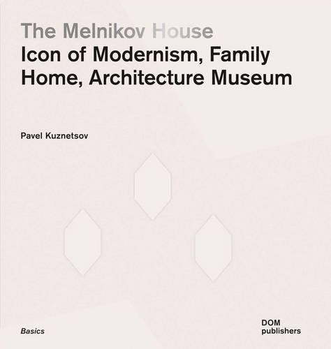 The Melnikov House: Icon of Modernism, Family Home, Architecture Museum (Paperback)