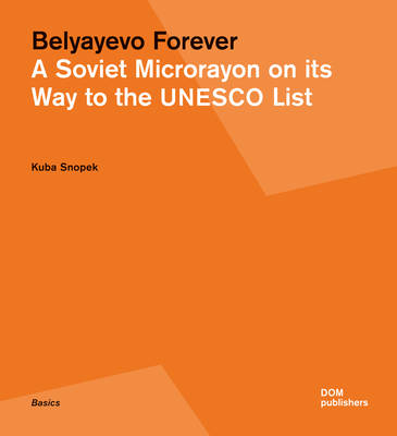 Belyayevo Forever: A Soviet Microrayon on its Way to the UNESCO List (Paperback)