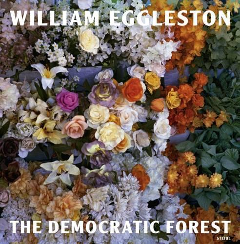 William Eggleston: The Democratic Forest (Hardback)