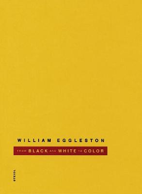 William Eggleston: From Black & White to Color (Hardback)