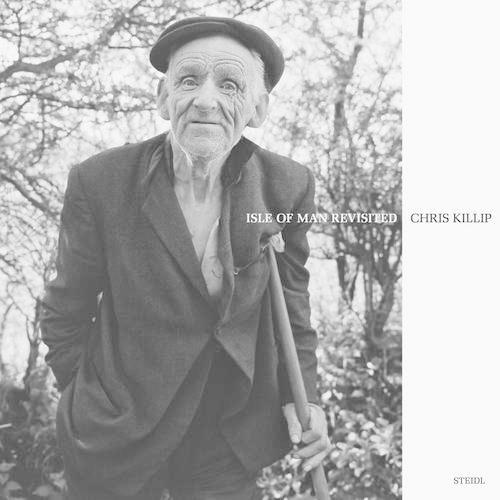 Chris Killip: Isle of Man Revisited (Hardback)