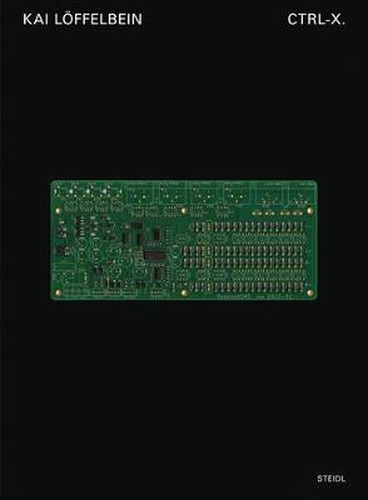 Kai Loeffelbein: Ctrl-X.: A topography of e-waste (Hardback)