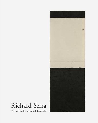Richard Serra: Vertical and Horizontal Reversals (Hardback)