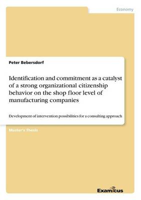 Identification and commitment as a catalyst of a strong organizational citizenship behavior on the shop floor level of manufacturing companies (Paperback)