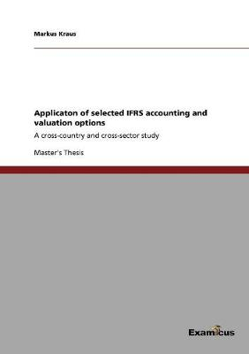 Applicaton of Selected Ifrs Accounting and Valuation Options (Paperback)