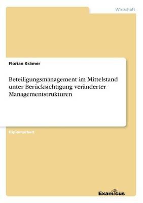 Beteiligungsmanagement im Mittelstand unter Berucksichtigung veranderter Managementstrukturen (Paperback)