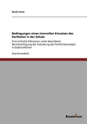 Bedingungen eines sinnvollen Einsatzes des Portfolios in der Schule: Eine kritische Diskussion unter besonderer Berucksichtigung der Erprobung des Portfoliokonzepts in Sudtirol/Italien (Paperback)
