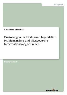 Essstoerungen im Kindes-und Jugendalter: Problemanalyse und padagogische Interventionsmoeglichkeiten (Paperback)