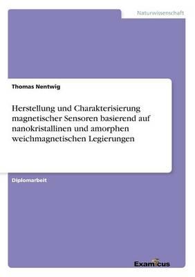 Herstellung und Charakterisierung magnetischer Sensoren basierend auf nanokristallinen und amorphen weichmagnetischen Legierungen (Paperback)