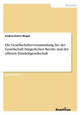 Die Gesellschafterversammlung bei der Gesellschaft burgerlichen Rechts und der offenen Handelsgesellschaft (Paperback)