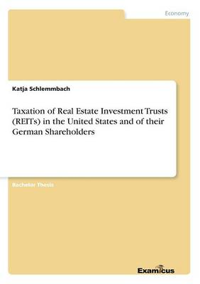 Taxation of Real Estate Investment Trusts (REITs) in the United States and of their German Shareholders (Paperback)