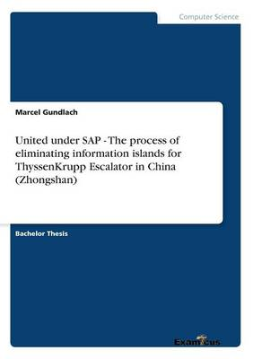 United under SAP - The process of eliminating information islands for ThyssenKrupp Escalator in China (Zhongshan) (Paperback)