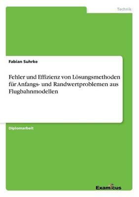 Fehler und Effizienz von Loesungsmethoden fur Anfangs- und Randwertproblemen aus Flugbahnmodellen (Paperback)