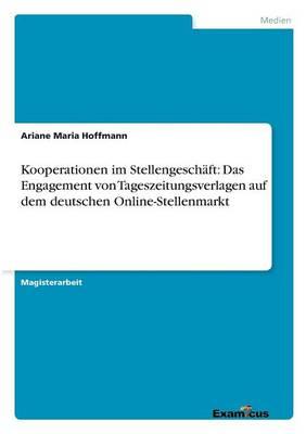 Kooperationen im Stellengeschaft: Das Engagement von Tageszeitungsverlagen auf dem deutschen Online-Stellenmarkt (Paperback)