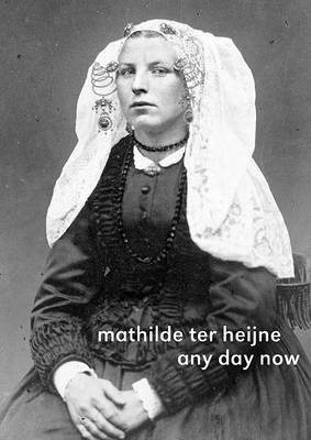 Mathilde Ter Heijne: Any Day Now (Paperback)