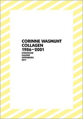 Corinne Wasmuht: Collagen/Collage 1986-2001 (Paperback)