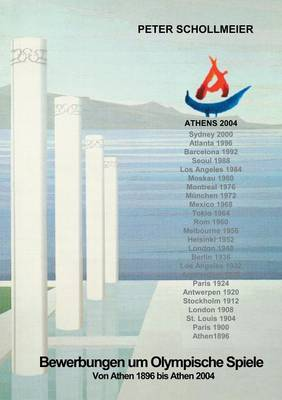 Bewerbungen um Olympische Spiele, Von Athen 1896 bis Athen 2004 (Paperback)
