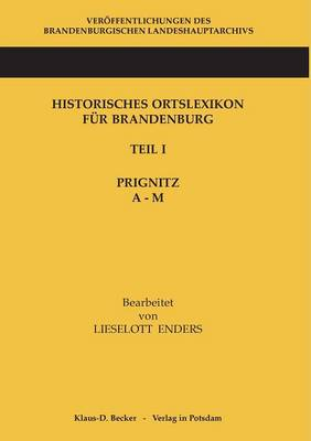 Historisches Ortslexikon F r Brandenburg, Teil I, Prignitz, Band A-M (Paperback)