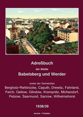 Adressbuch Der Stadte Babelsberg Und Werder, 1938/39 (Paperback)