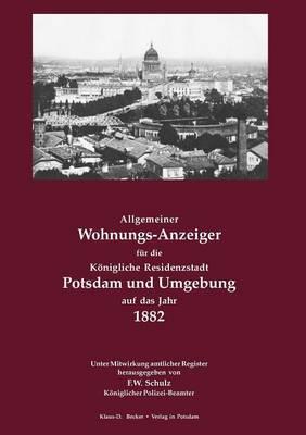 Allgemeiner Wohnungs-Anzeiger Fur Die Konigliche Residenzstadt Potsdam Und Umgebung Auf Das Jahr 1882 (Paperback)