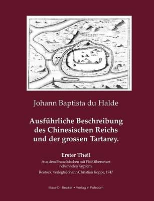 Ausf Hrliche Beschreibung Des Chinesischen Reichs Und Der Grossen Tartarey. Erster Theil. (Paperback)