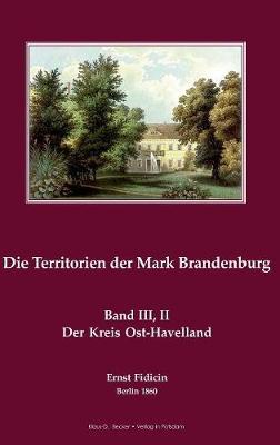 Territorien der Mark Brandenburg: Oder Geschichte der einzelnen Kreise, Stadte, Ritterguter und Doerfer in derselben, Band III, Teil II. Der Kreis Osthavelland, Berlin 1860 (Hardback)
