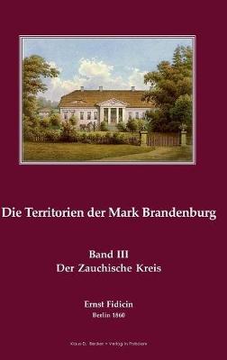 Territorien der Mark Brandenburg: Oder Geschichte der einzelnen Kreise, Stadte, Ritterguter und Doerfer in derselben, Band III, Teil III. Der Zauchische Kreis, Berlin 1860 (Hardback)