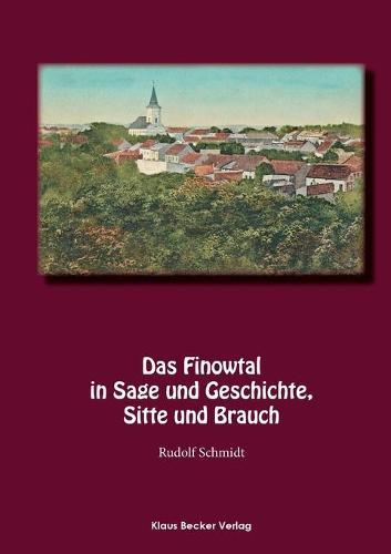 Das Finowtal in Sage Und Geschichte, Sitte Und Brauch (Paperback)