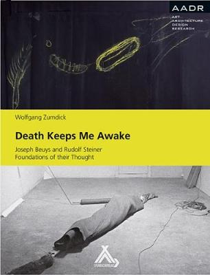 Death Keeps Me Awake: Joseph Beuys and Rudolf Steiner. Foundations of their Thought (Hardback)