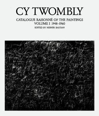 Cy Twombly: Catalogue Raisonne of the Paintings: 1948-1960 Vol 1 (Hardback)