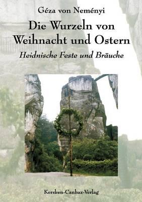 Die Wurzeln Von Weihnacht Und Ostern (Paperback)