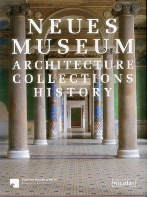 The Neues Museum: Architecture, Collections, History (Hardback)