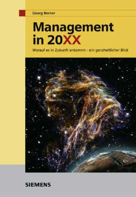 Management in 20XX: Worauf Es in Zukunft Ankommt - Ein Ganzheitlicher Blick (Hardback)