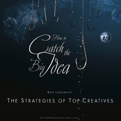 How to catch the Big Idea: The Strategies of the Top-Creatives (Hardback)