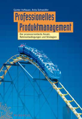Professionelles Produktmanagement: Der Prozessorientierte Ansatz, Rahmenbedingungen Und Strategien (Hardback)