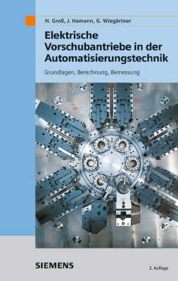 Elektrische Vorschubantriebe in Der Automatisierungstechnik: Grundlagen, Berechnung, Bemessung (Hardback)