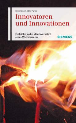 Innovatoren Und Innovationen: Einblicke in Die Ideenwerkstatt Eines Weltkonzerns (Hardback)