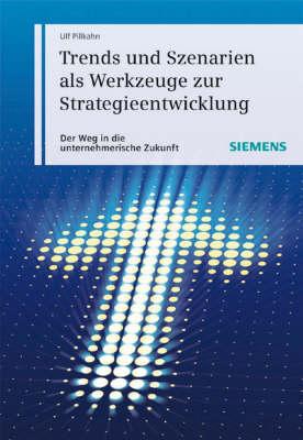 Trends Und Szenarien Als Werkzeuge Zur Strategieentwicklung: Wie Sie Die Unternehmerische Und Gesellschaftliche Zukunft Planen Und Gestalten (Hardback)