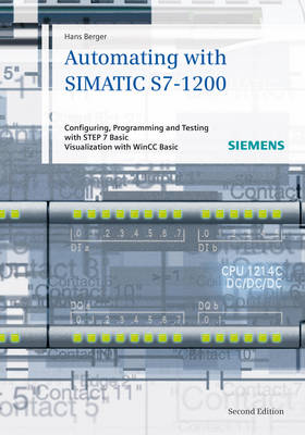 Automating with SIMATIC S7-1200: Configuring, Programming and Testing with STEP 7 Basic. Visualization with WinCC Basic (Hardback)